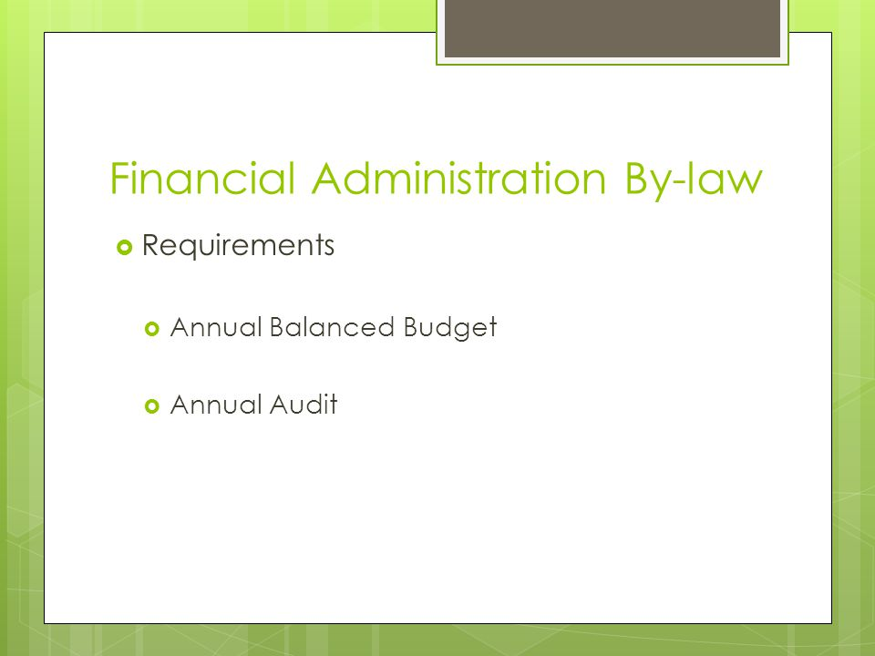 Financial Administration By-law  Requirements  Annual Balanced Budget  Annual Audit