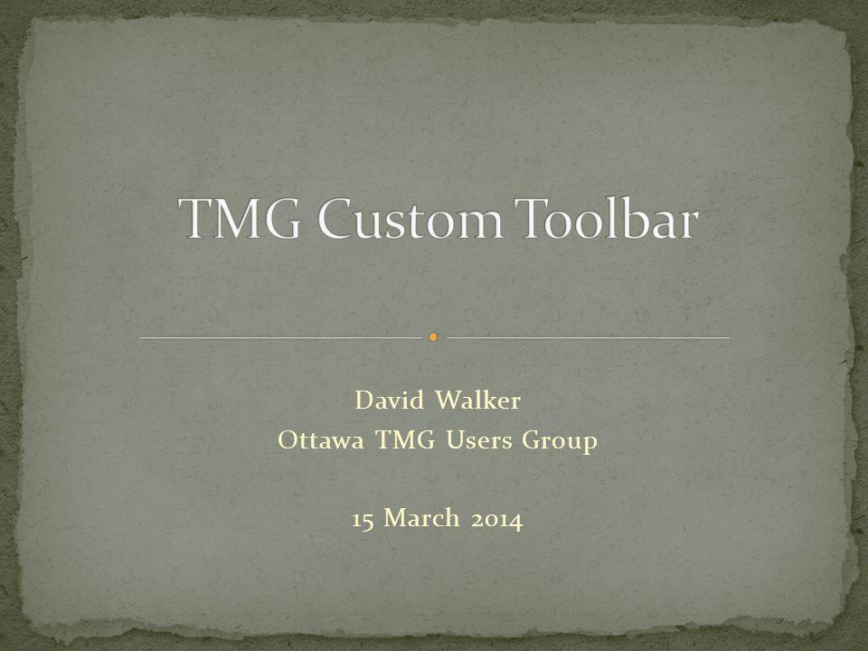 David Walker Ottawa TMG Users Group 15 March 2014
