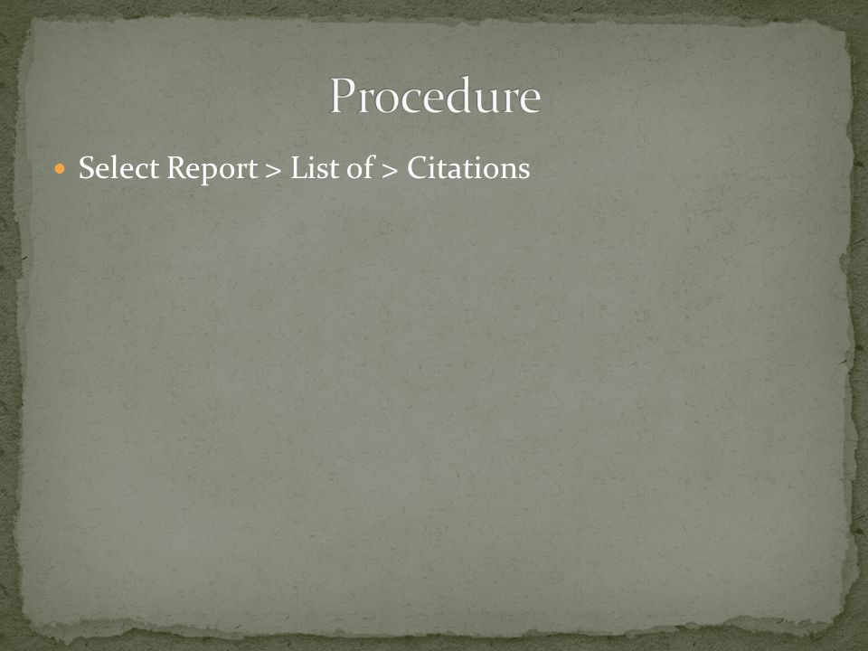 Select Report > List of > Citations