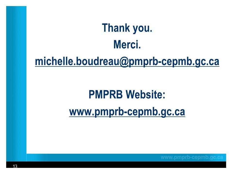 Thank you. Merci. michelle.boudreau@pmprb-cepmb.gc.ca PMPRB Website: www.pmprb-cepmb.gc.ca 13
