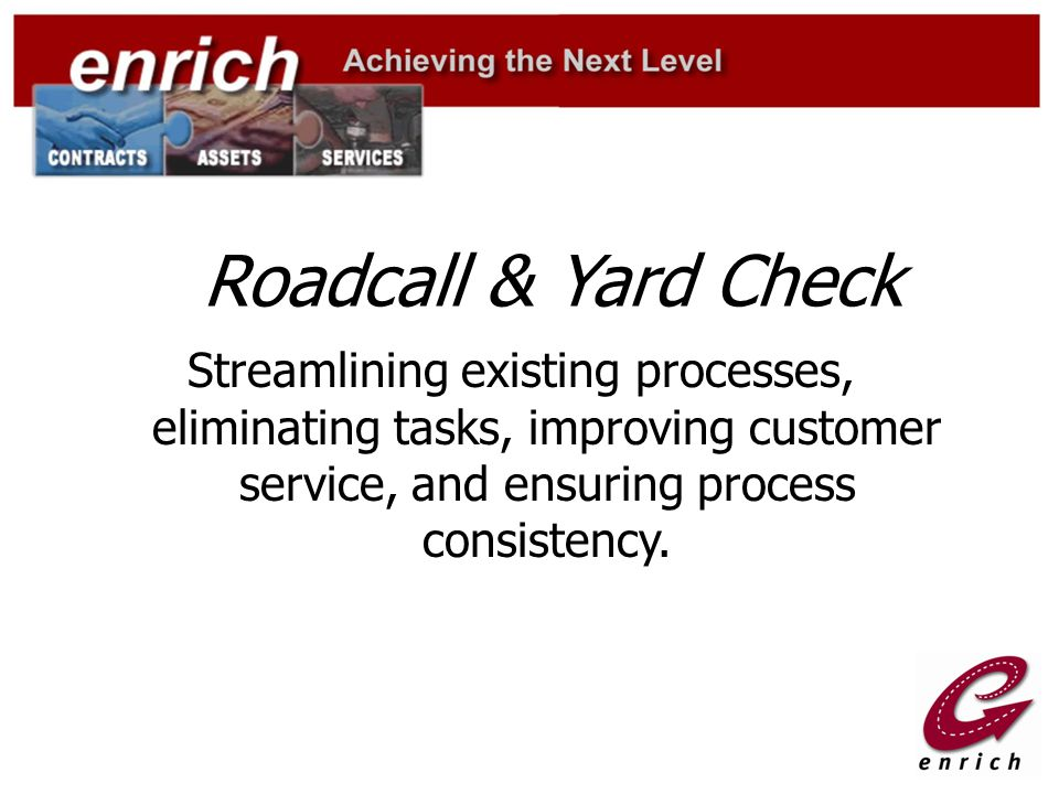 Roadcall & Yard Check Streamlining existing processes, eliminating tasks, improving customer service, and ensuring process consistency.