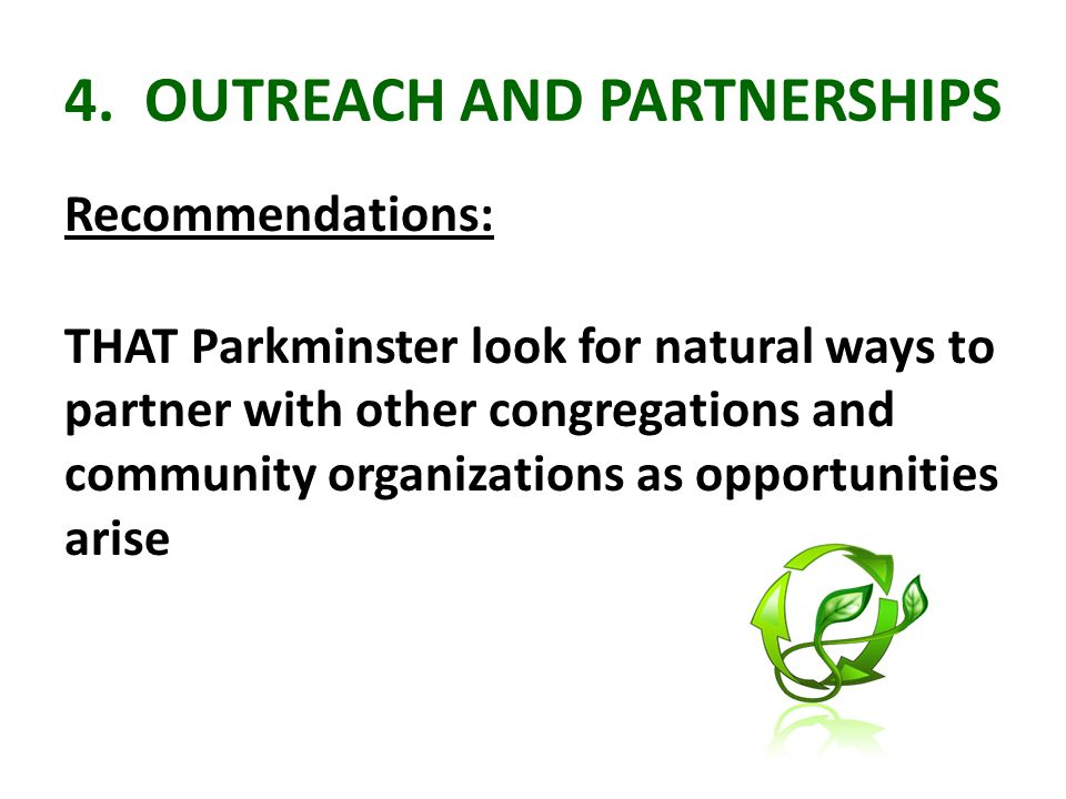 4. OUTREACH AND PARTNERSHIPS Recommendations: THAT Parkminster look for natural ways to partner with other congregations and community organizations a