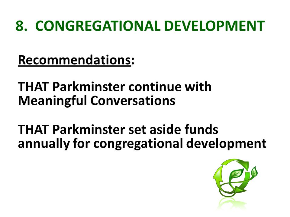 8. CONGREGATIONAL DEVELOPMENT Recommendations: THAT Parkminster continue with Meaningful Conversations THAT Parkminster set aside funds annually for c