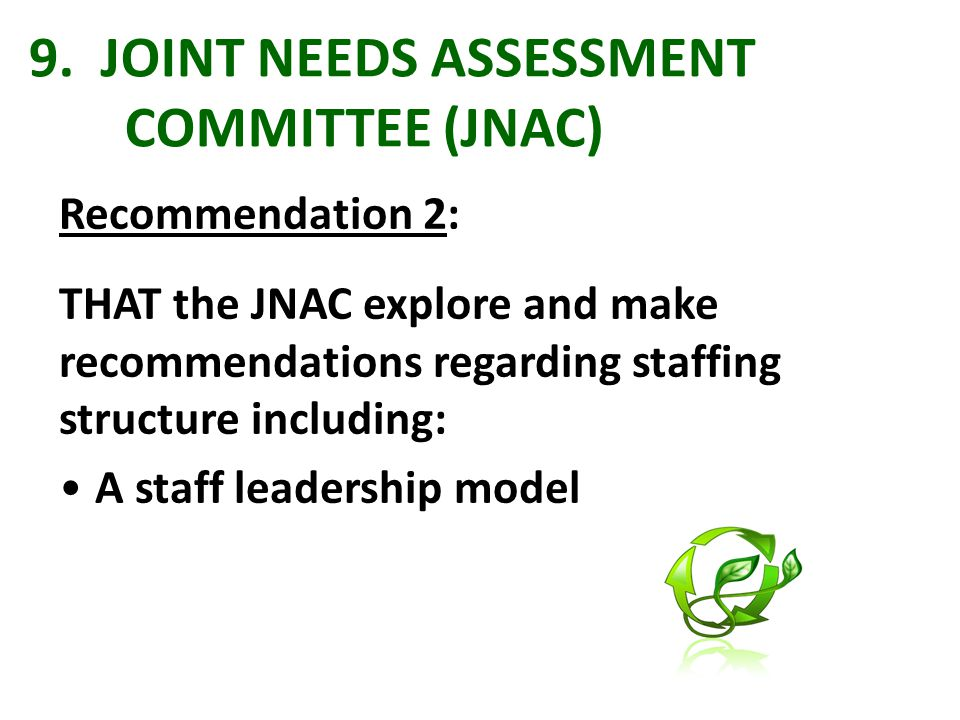 9. JOINT NEEDS ASSESSMENT COMMITTEE (JNAC) Recommendation 2: THAT the JNAC explore and make recommendations regarding staffing structure including: A