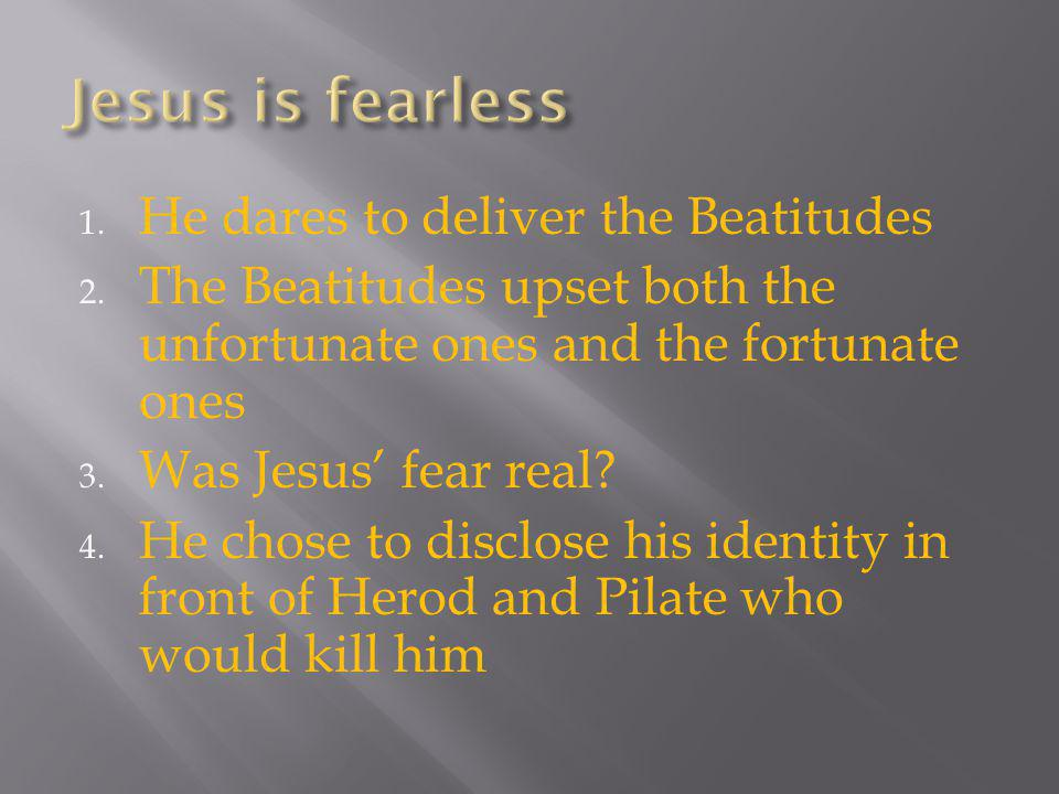 1. He dares to deliver the Beatitudes 2.