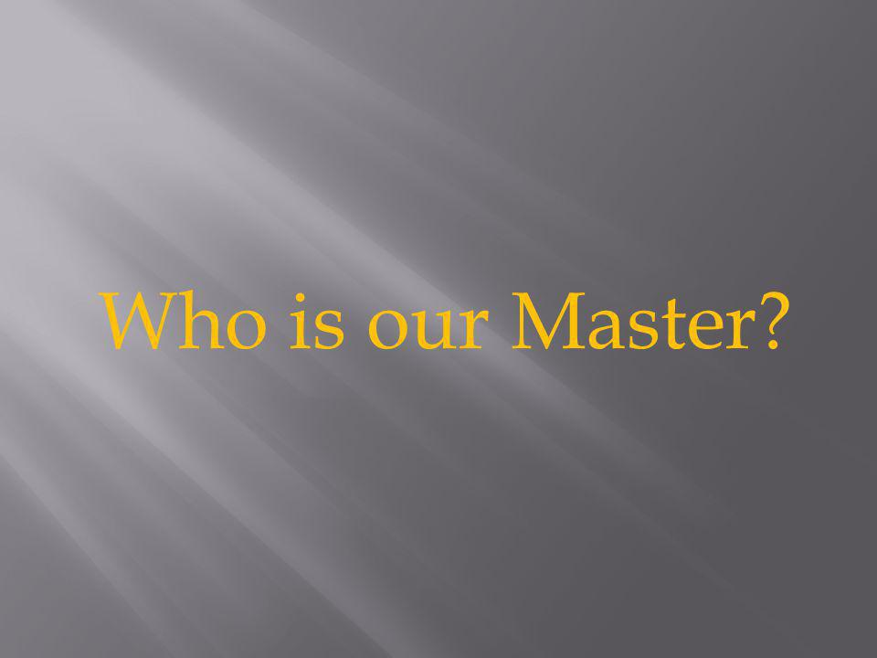 Who is our Master