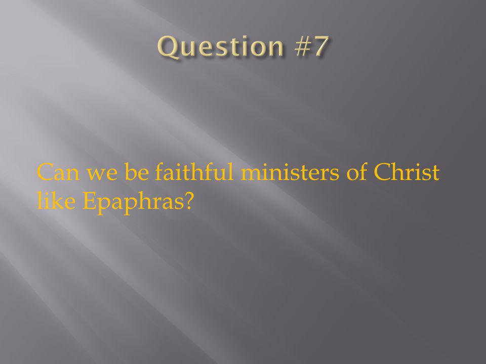 Can we be faithful ministers of Christ like Epaphras