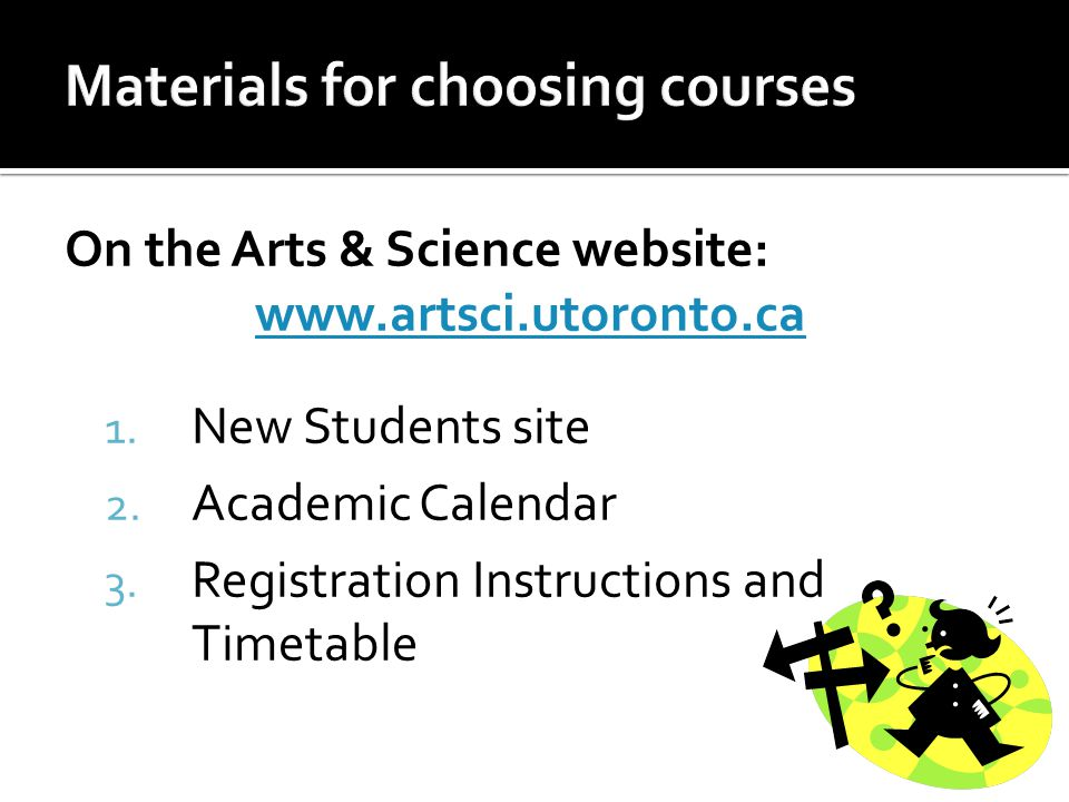 On the Arts & Science website: www.artsci.utoronto.ca 1.