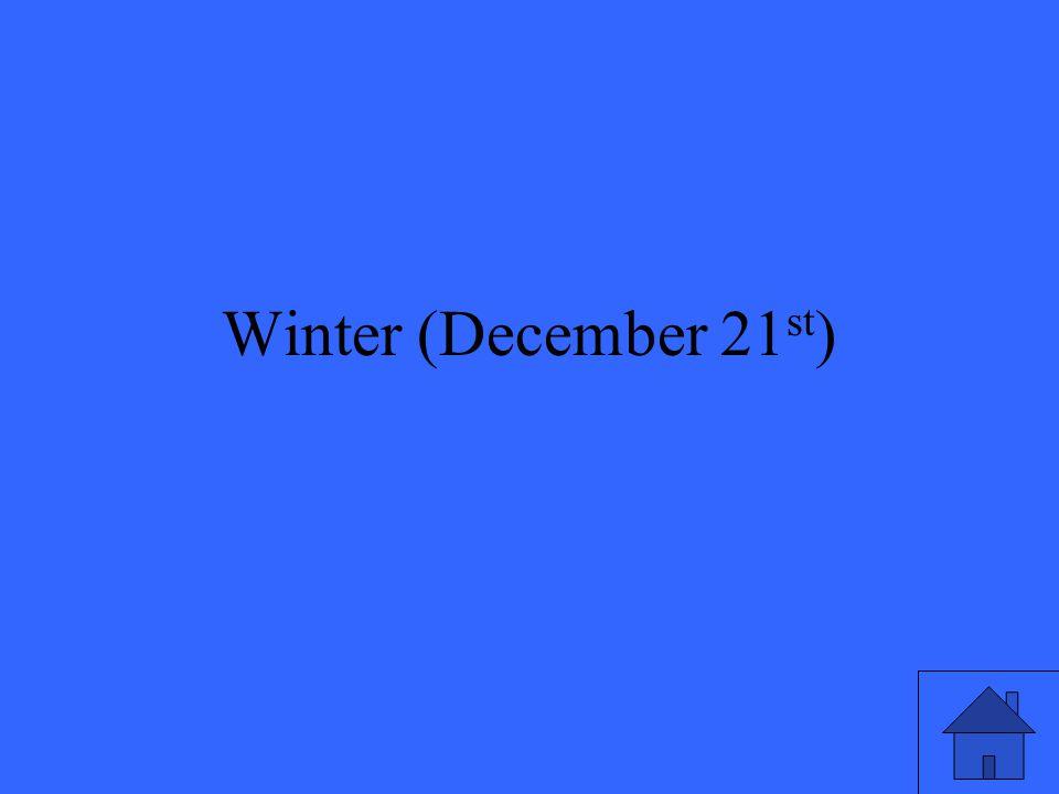 Winter (December 21 st )