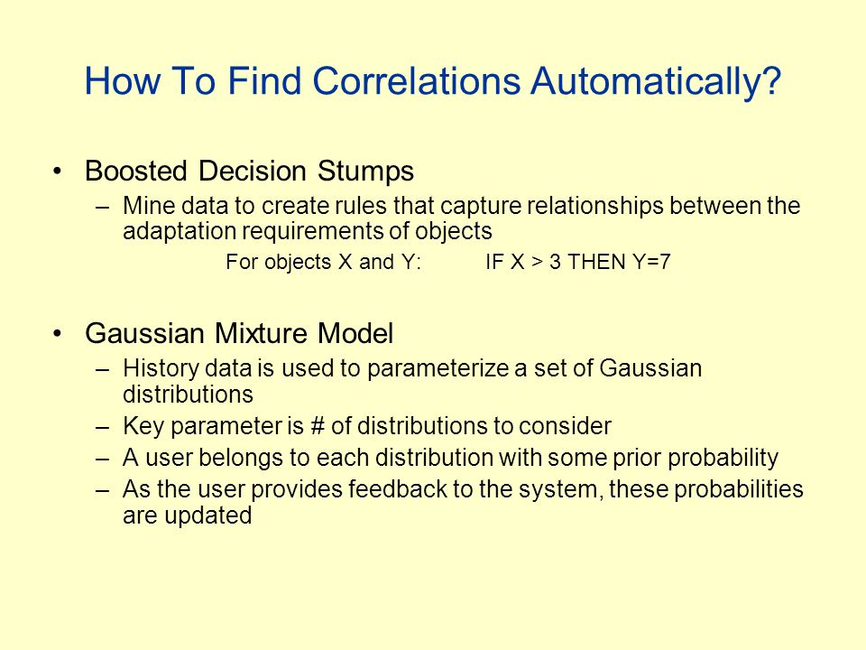 How To Find Correlations Automatically? Boosted Decision Stumps –Mine data to create rules that capture relationships between the adaptation requireme