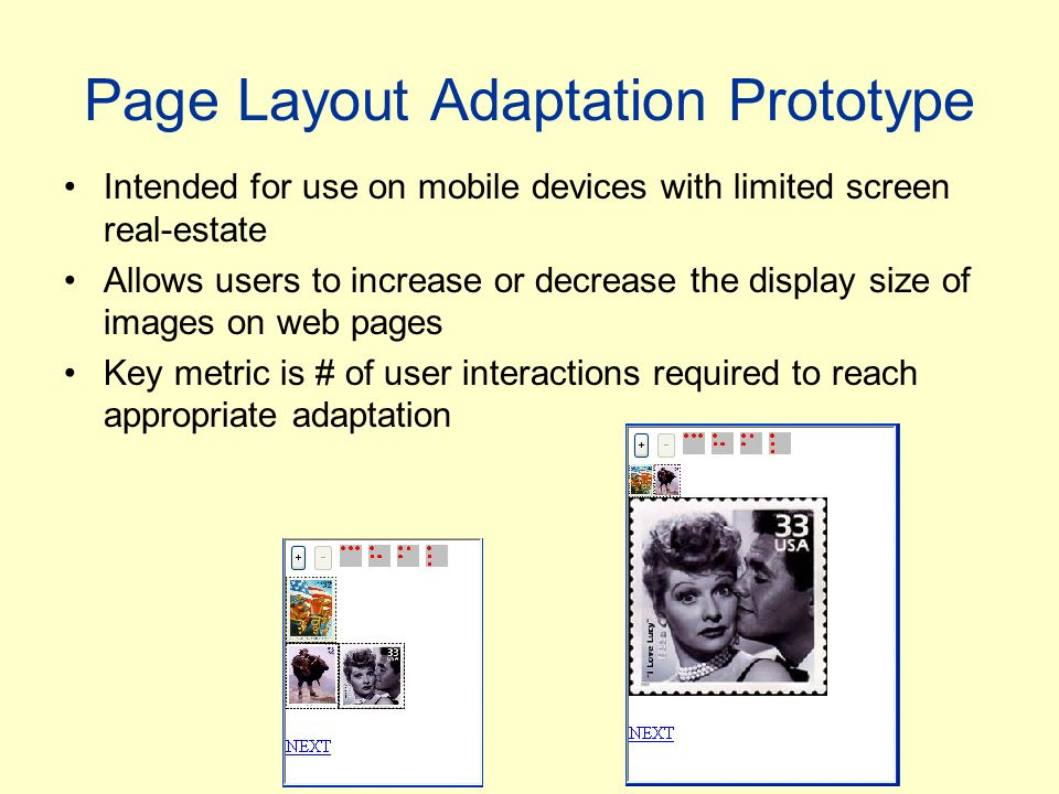 Page Layout Adaptation Prototype Intended for use on mobile devices with limited screen real-estate Allows users to increase or decrease the display s