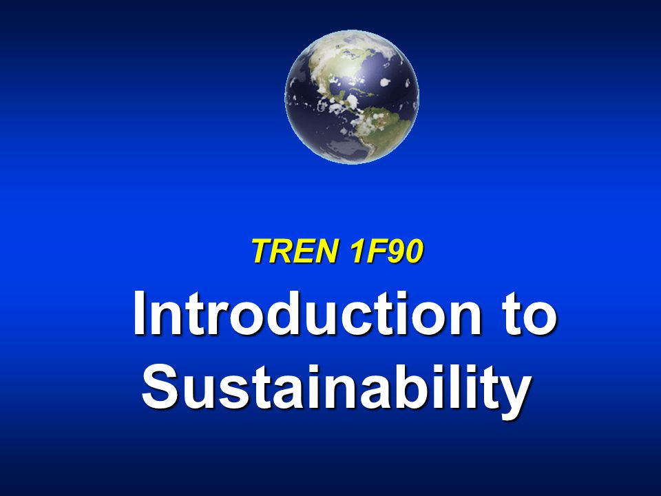 TREN 1F90 Introduction to Sustainability