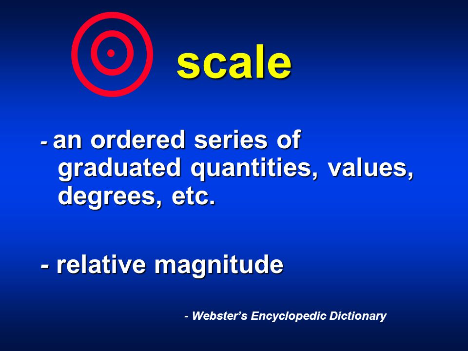 scale - an ordered series of graduated quantities, values, degrees, etc.