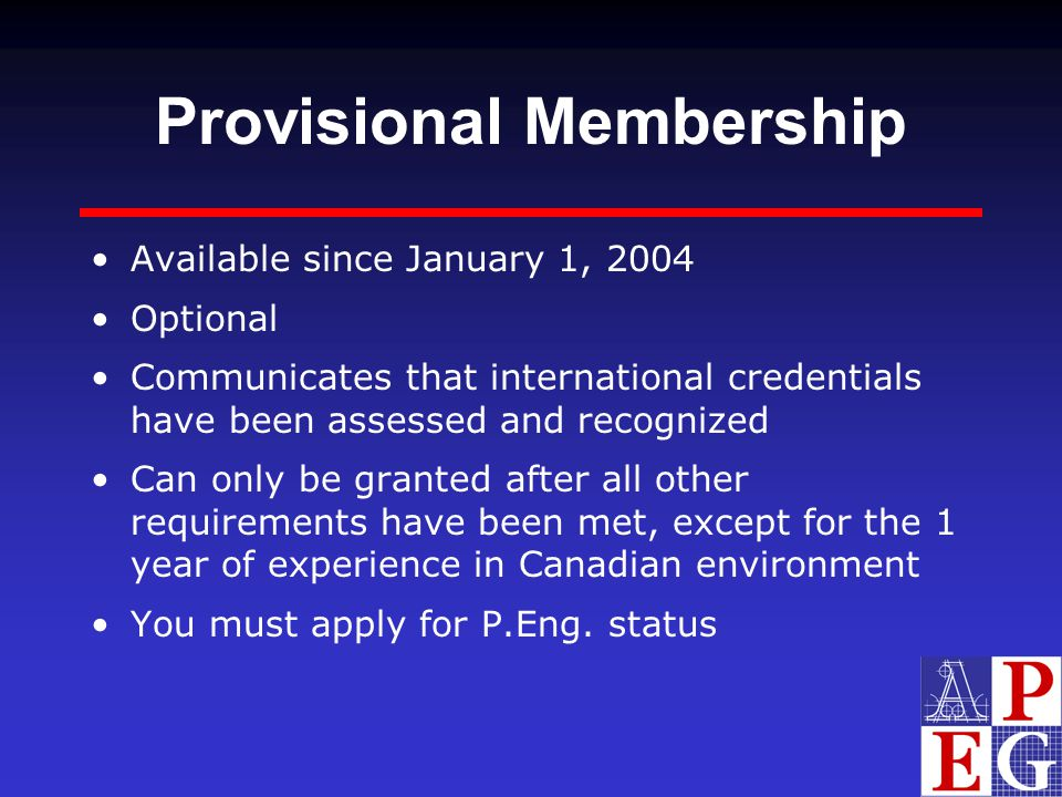 Provisional Membership Available since January 1, 2004 Optional Communicates that international credentials have been assessed and recognized Can only