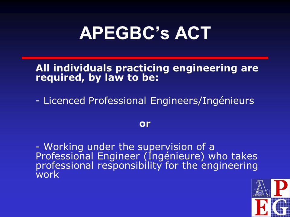 Some Features Only APEGBC Members can use the title engineer in British Columbia These include: - Engineers-in-Training - Provisional Members - Professional Engineers