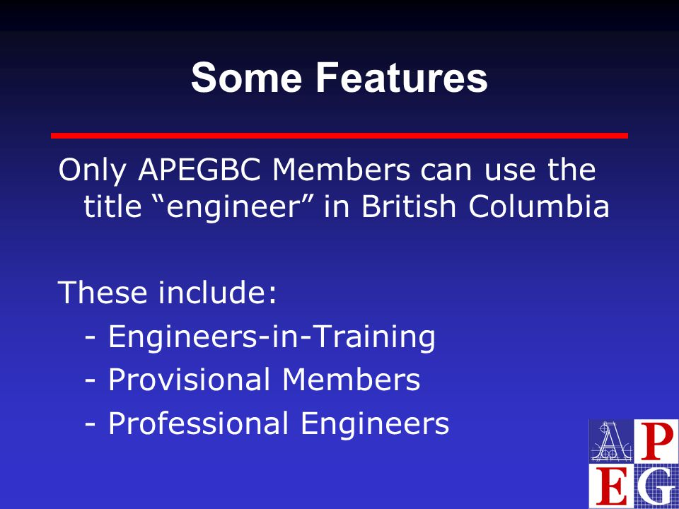 "Some Features Only APEGBC Members can use the title ""engineer"" in British Columbia These include: - Engineers-in-Training - Provisional Members - Prof"