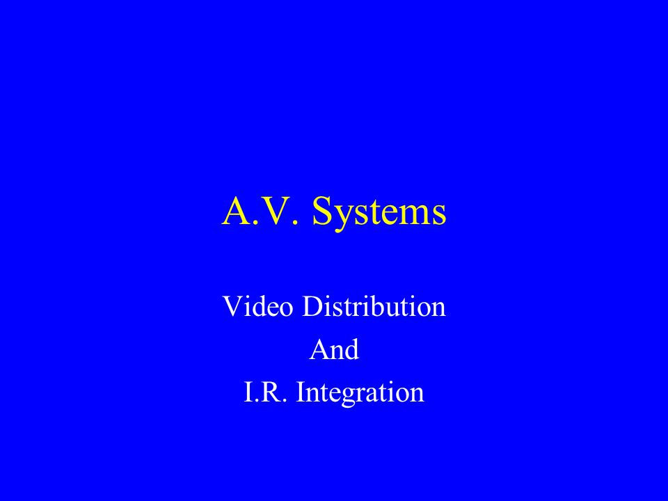 A.V. Systems Video Distribution And I.R. Integration