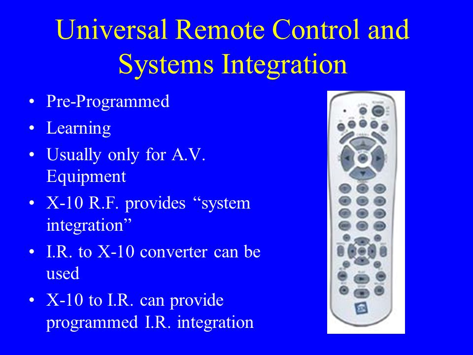 Universal Remote Control and Systems Integration Pre-Programmed Learning Usually only for A.V.