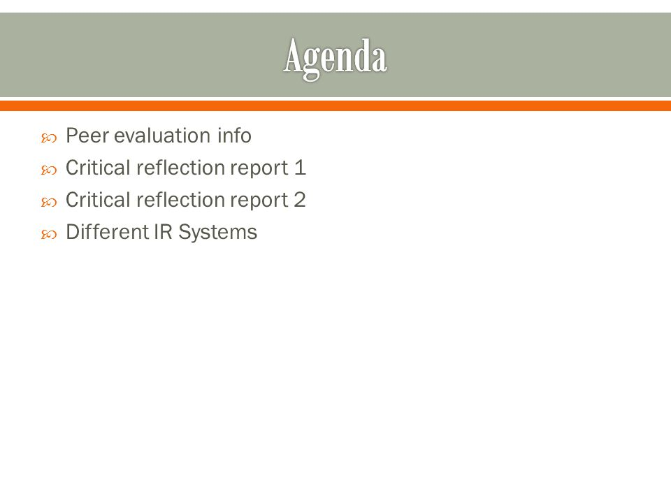 Peer evaluation info  Critical reflection report 1  Critical reflection report 2  Different IR Systems