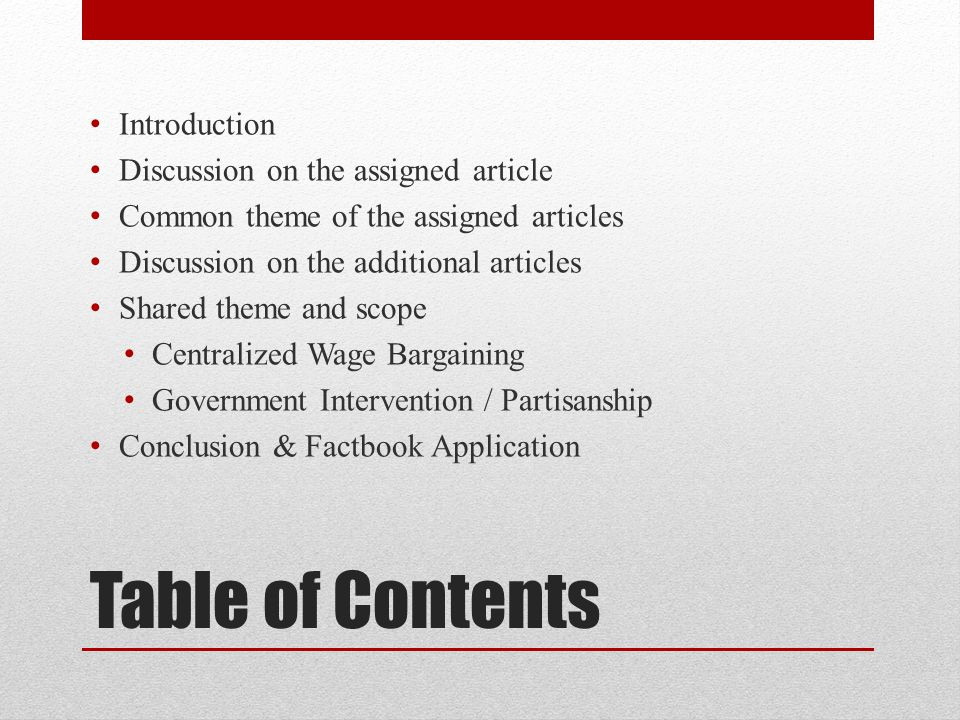 Table of Contents Introduction Discussion on the assigned article Common theme of the assigned articles Discussion on the additional articles Shared theme and scope Centralized Wage Bargaining Government Intervention / Partisanship Conclusion & Factbook Application