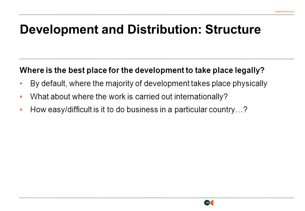 osborneclarke.com 19 Development and Distribution: Structure Where is the best place for the development to take place legally.