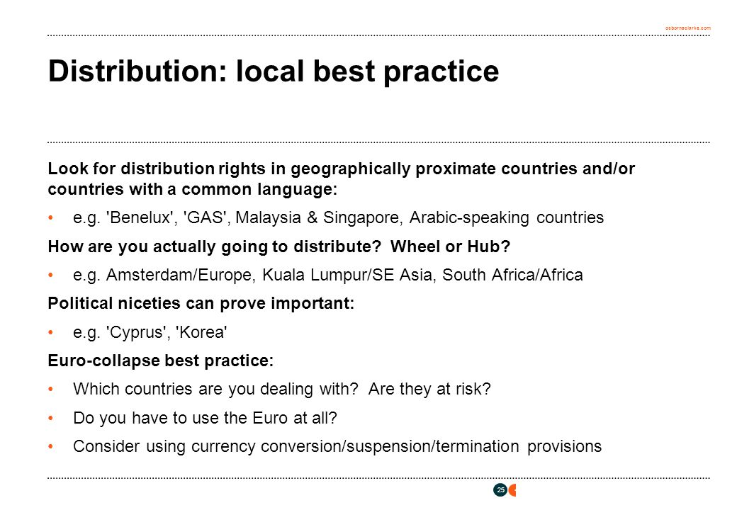 osborneclarke.com 25 Distribution: local best practice Look for distribution rights in geographically proximate countries and/or countries with a common language: e.g.
