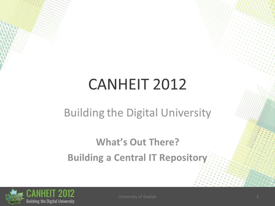 University of Guelph62 Building a Central IT Repository 5.
