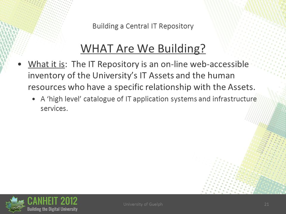 University of Guelph21 Building a Central IT Repository WHAT Are We Building.