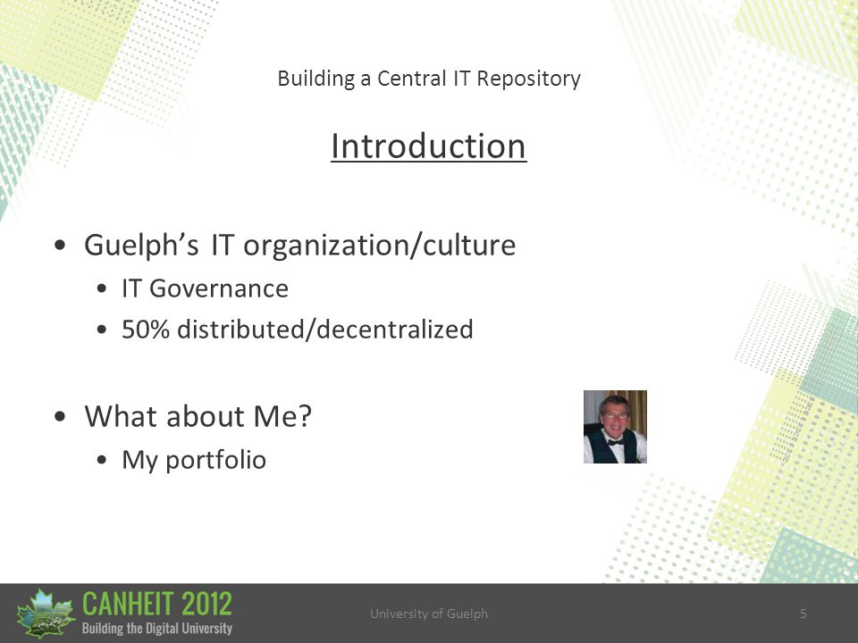 University of Guelph46 Building a Central IT Repository 1.
