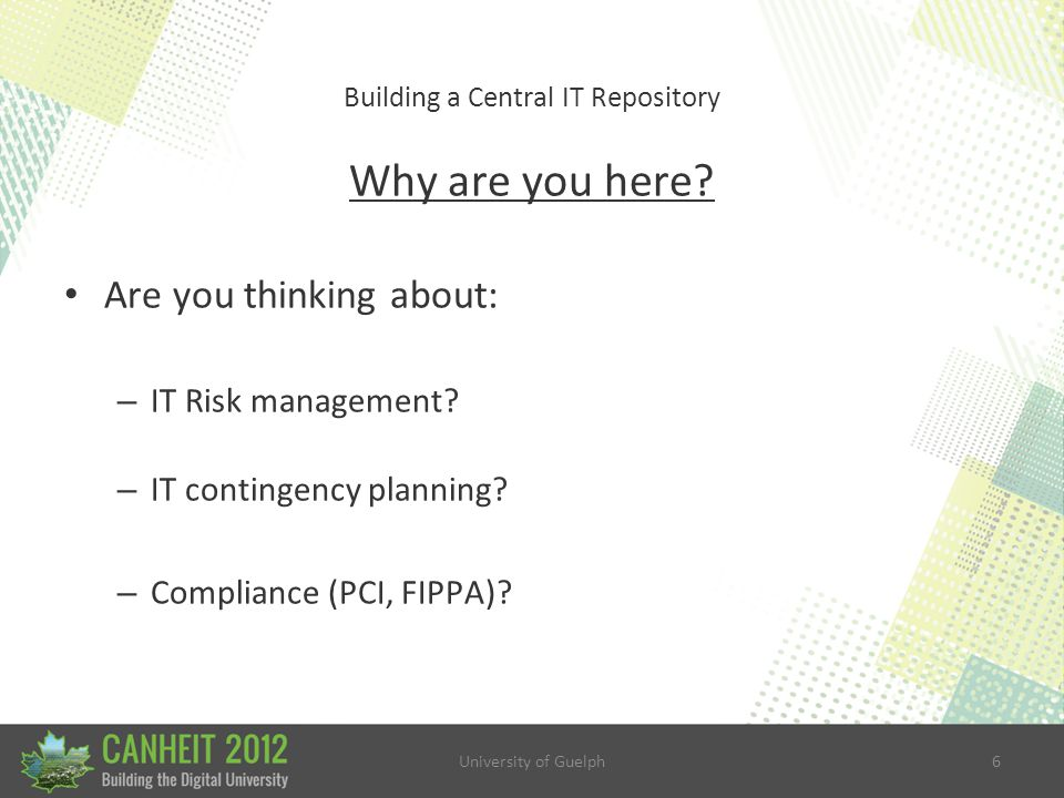 University of Guelph17 Building a Central IT Repository WHY build a Repository.