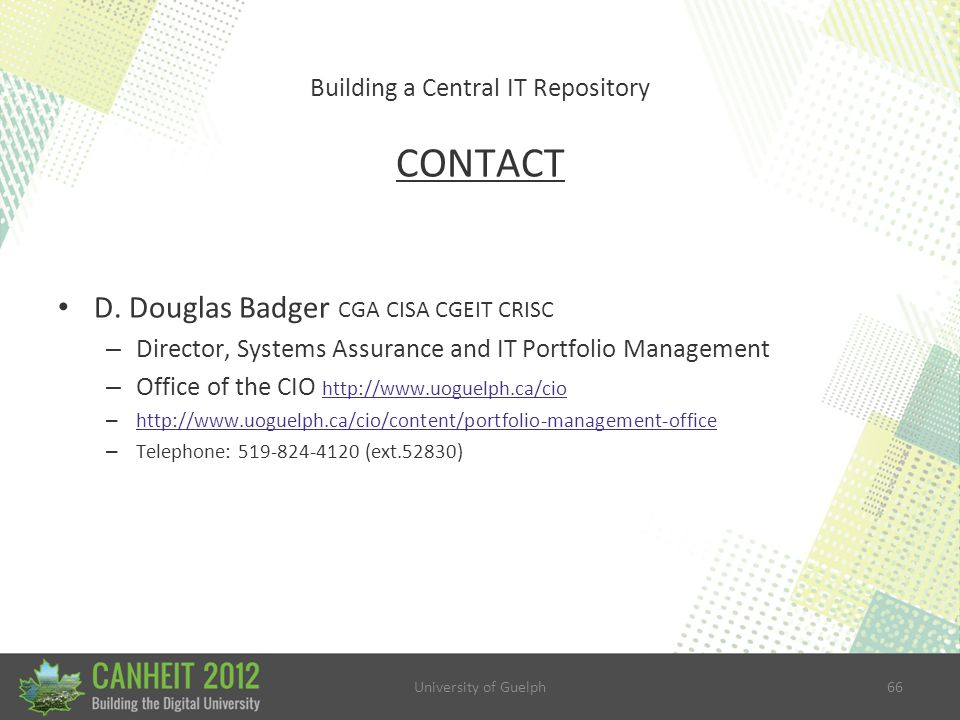 University of Guelph66 Building a Central IT Repository CONTACT D.