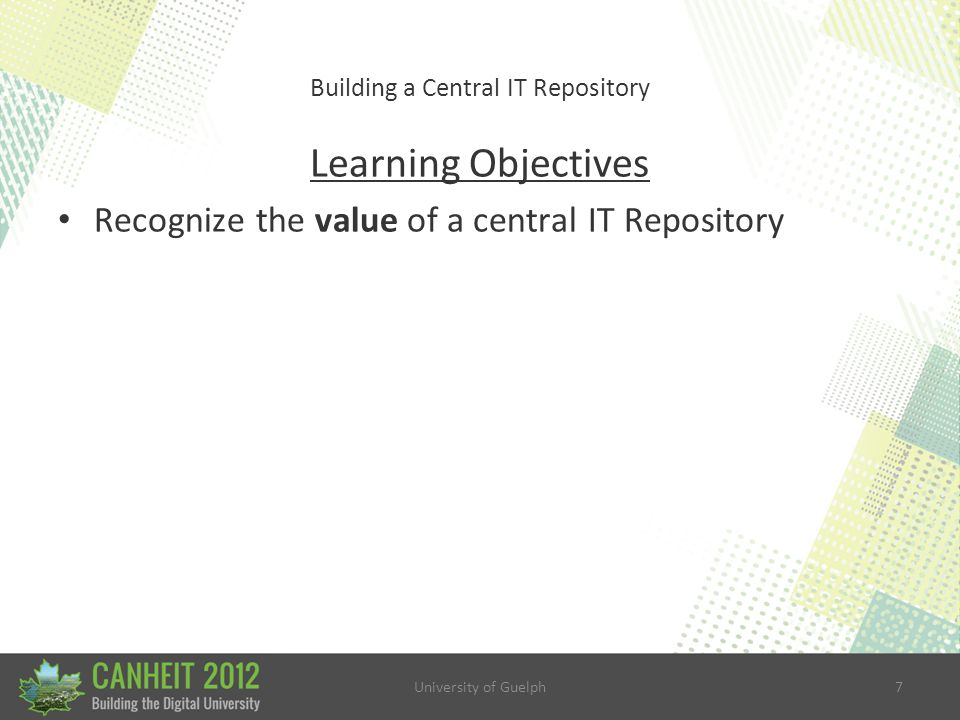 University of Guelph38 Building a Central IT Repository HOW Do We Build it.