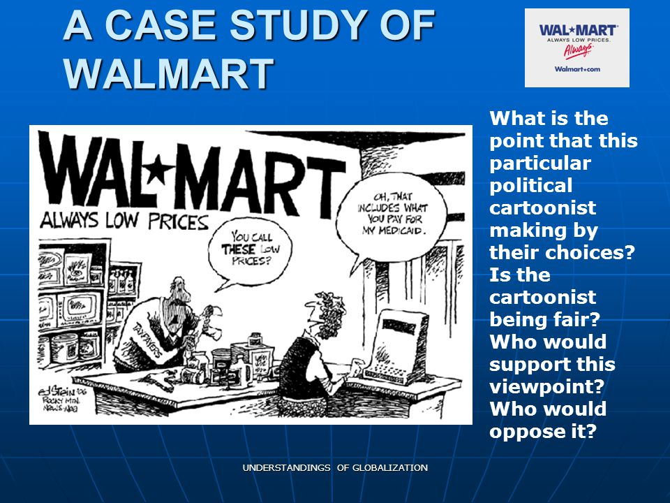 UNDERSTANDINGS OF GLOBALIZATION A CASE STUDY OF WALMART What is the point that this particular political cartoonist making by their choices.
