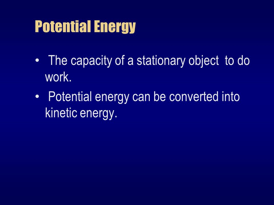 Potential Energy The capacity of a stationary object to do work.