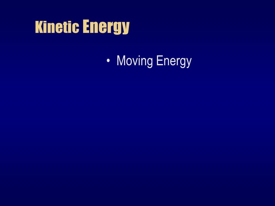 Kinetic Energy Moving Energy