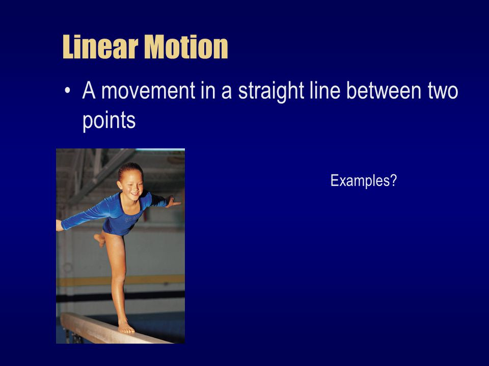 Linear Motion A movement in a straight line between two points Examples