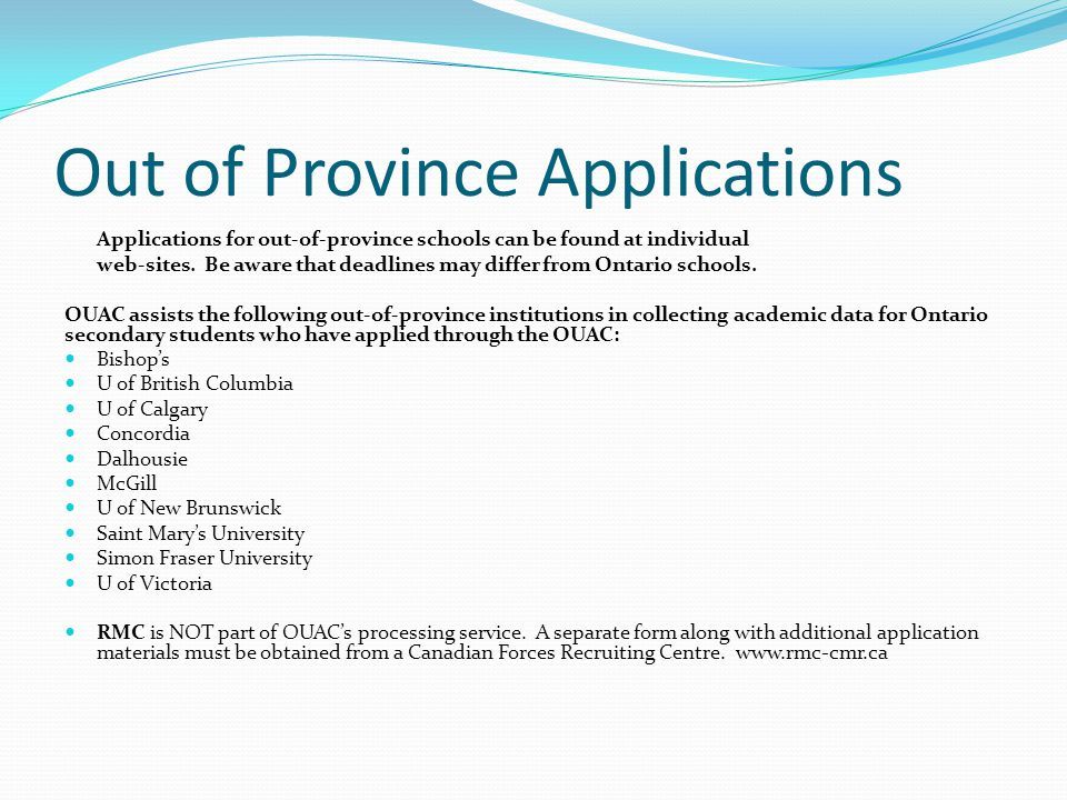 Out of Province Applications Applications for out-of-province schools can be found at individual web-sites. Be aware that deadlines may differ from On
