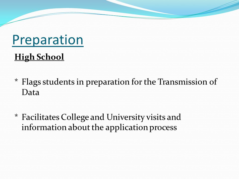 Preparation High School *Flags students in preparation for the Transmission of Data *Facilitates College and University visits and information about t