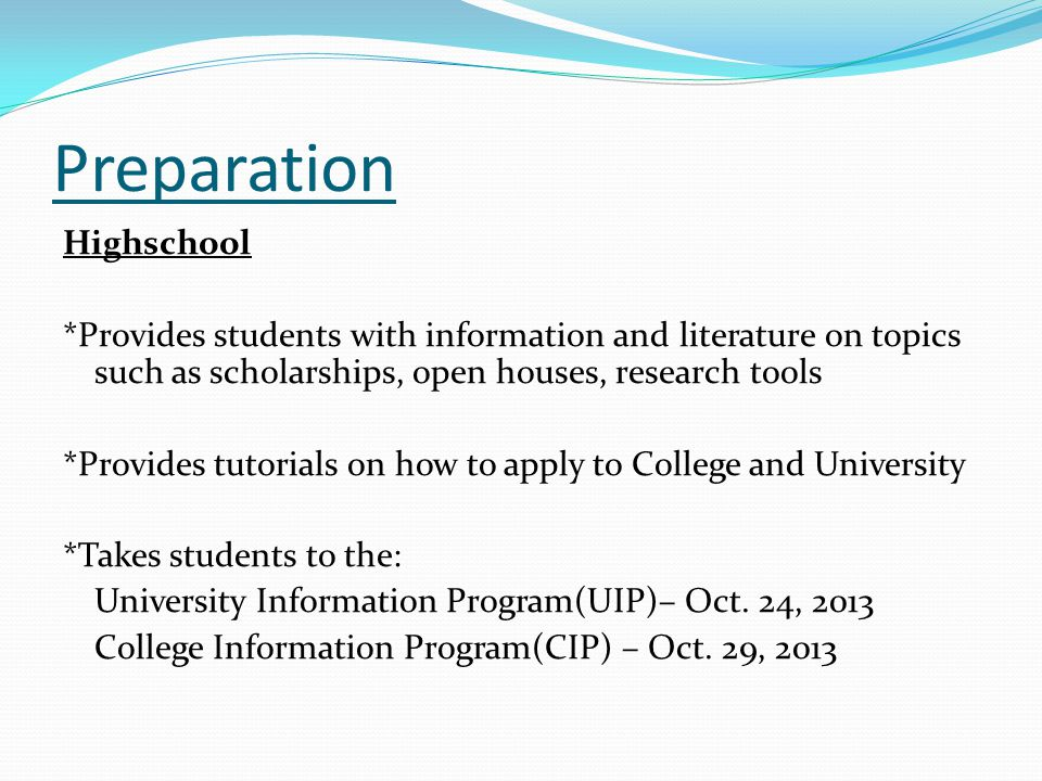 Preparation Highschool *Provides students with information and literature on topics such as scholarships, open houses, research tools *Provides tutori