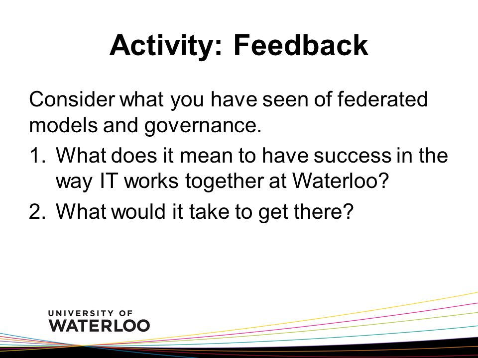Activity: Feedback Consider what you have seen of federated models and governance.