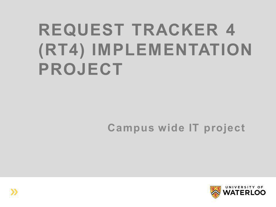 REQUEST TRACKER 4 (RT4) IMPLEMENTATION PROJECT Campus wide IT project