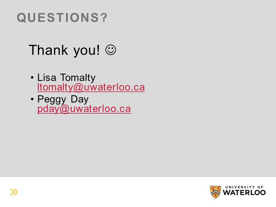QUESTIONS? Thank you! Lisa Tomalty ltomalty@uwaterloo.ca ltomalty@uwaterloo.ca Peggy Day pday@uwaterloo.ca pday@uwaterloo.ca