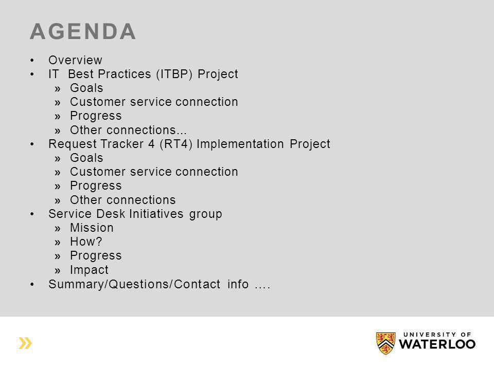 OVERVIEW Federated approach to IT service and support Campus IT projects/initiatives: IT Best Practices (ITBP) Project Request Tracker 4 (RT4) Implementation Project Service Desk Initiatives group Endeavour to bring campus IT units together to share in discussions and planning