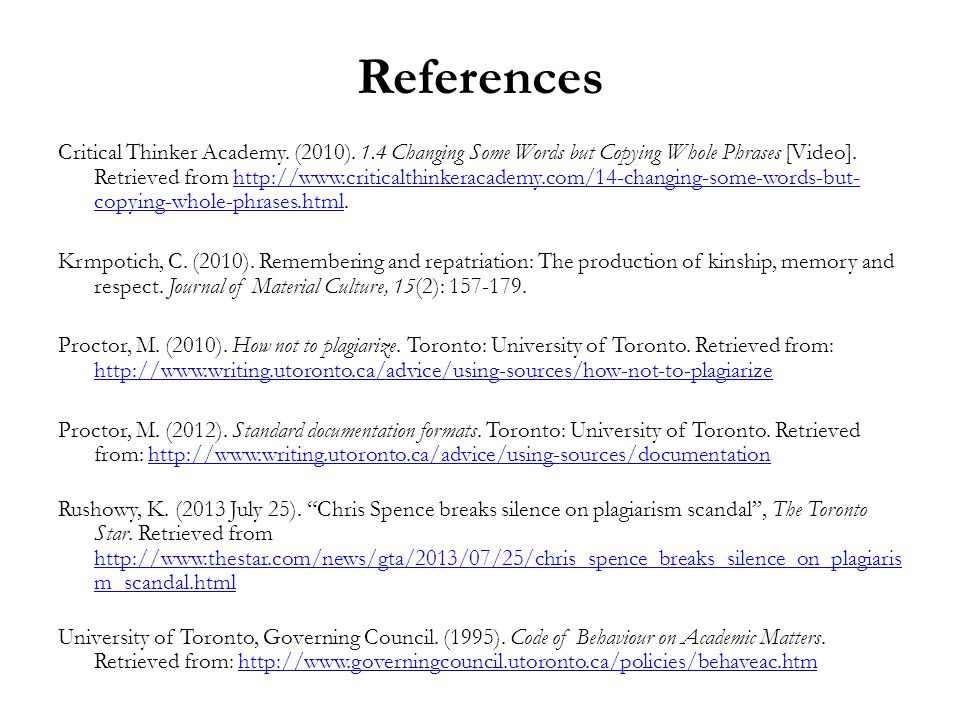 References Critical Thinker Academy. (2010). 1.4 Changing Some Words but Copying Whole Phrases [Video]. Retrieved from http://www.criticalthinkeracade