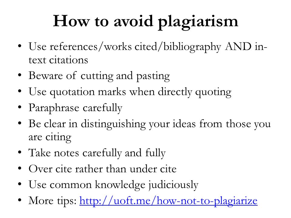 How to avoid plagiarism Use references/works cited/bibliography AND in- text citations Beware of cutting and pasting Use quotation marks when directly