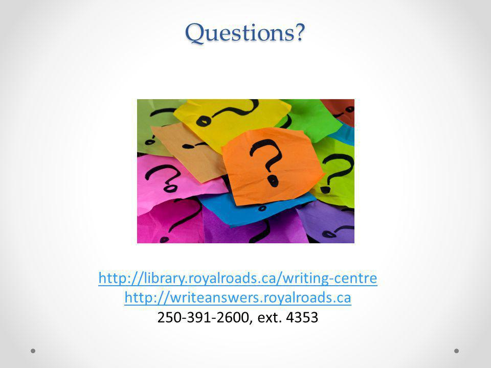 Questions? http://library.royalroads.ca/writing-centre http://writeanswers.royalroads.ca 250-391-2600, ext. 4353