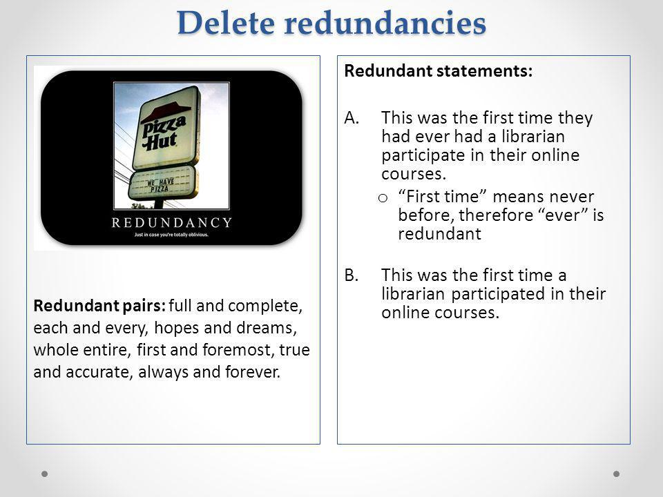 Delete redundancies Redundant statements: A.This was the first time they had ever had a librarian participate in their online courses.