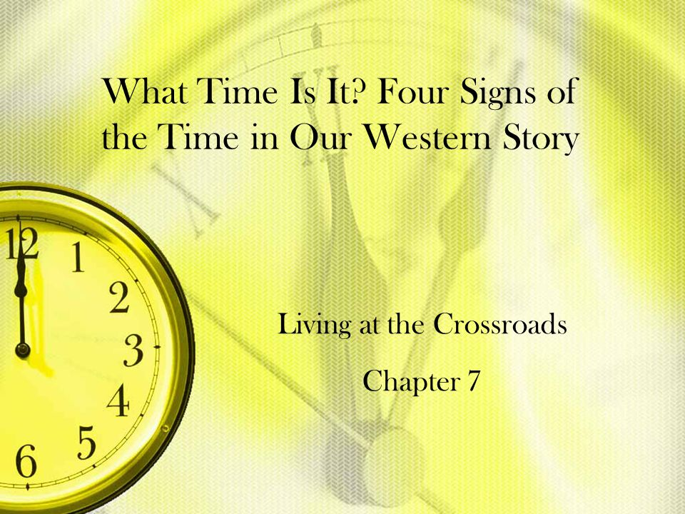 What Time Is It? Four Signs of the Time in Our Western Story Living at the Crossroads Chapter 7