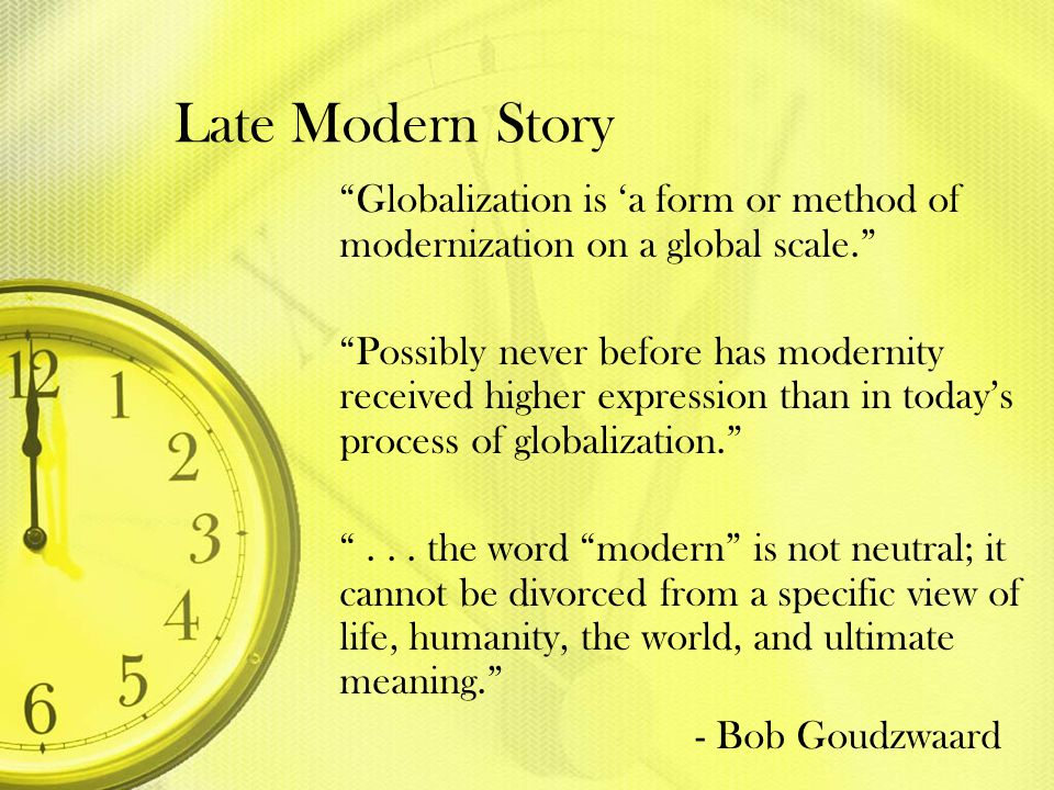 """Late Modern Story """"Globalization is 'a form or method of modernization on a global scale."""" """"Possibly never before has modernity received higher expres"""
