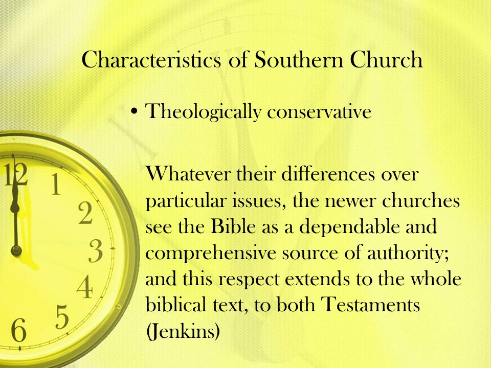 Characteristics of Southern Church Theologically conservative Whatever their differences over particular issues, the newer churches see the Bible as a
